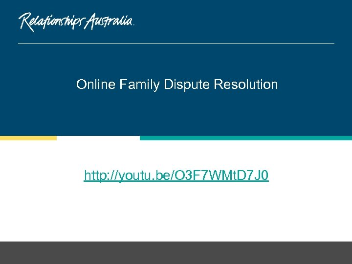 Online Family Dispute Resolution http: //youtu. be/O 3 F 7 WMt. D 7 J