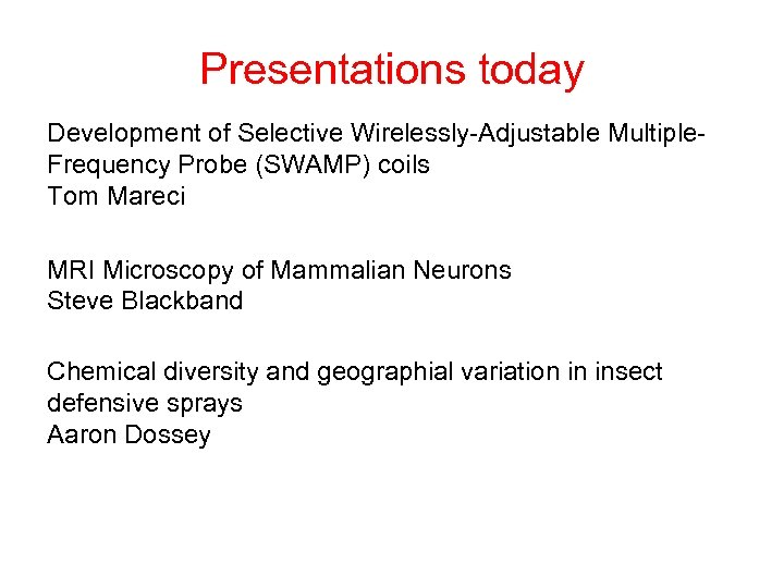 Presentations today Development of Selective Wirelessly-Adjustable Multiple. Frequency Probe (SWAMP) coils Tom Mareci MRI