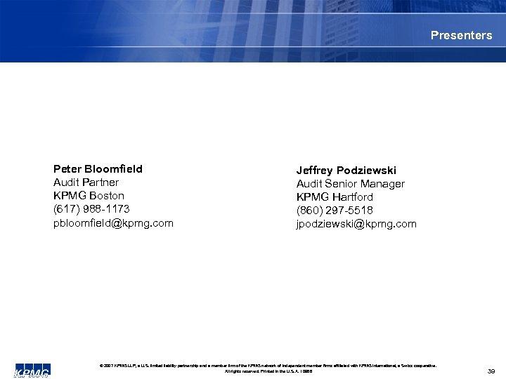 Presenters Peter Bloomfield Audit Partner KPMG Boston (617) 988 -1173 pbloomfield@kpmg. com Jeffrey Podziewski