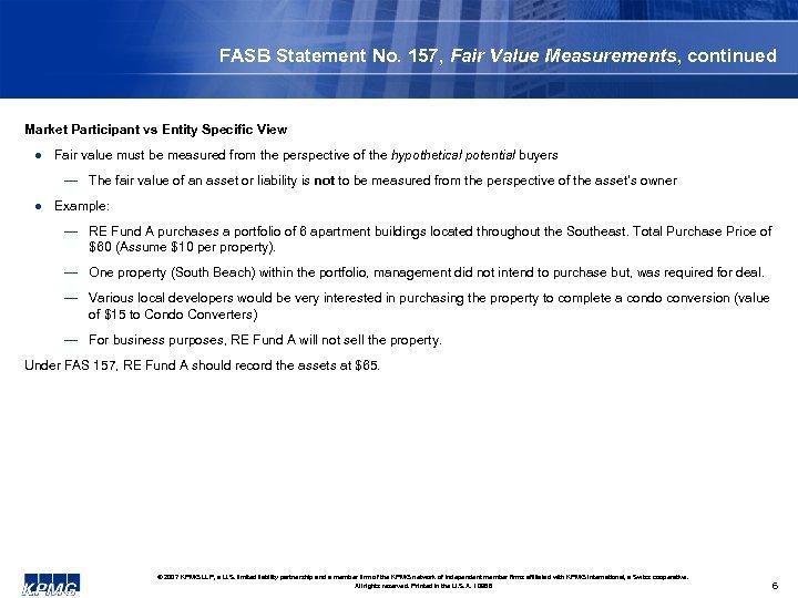 FASB Statement No. 157, Fair Value Measurements, continued Market Participant vs Entity Specific View