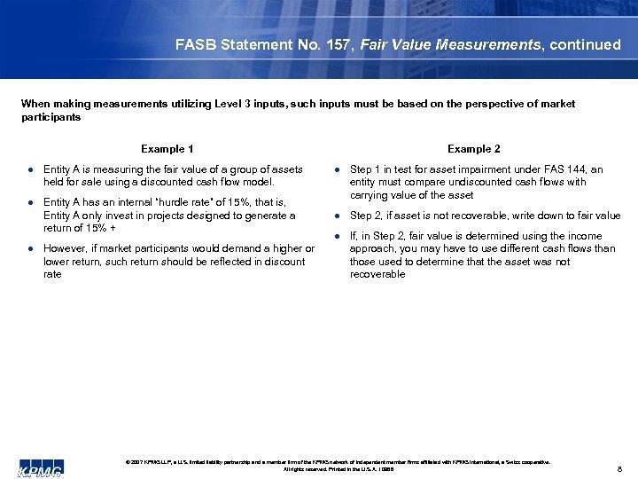 FASB Statement No. 157, Fair Value Measurements, continued When making measurements utilizing Level 3