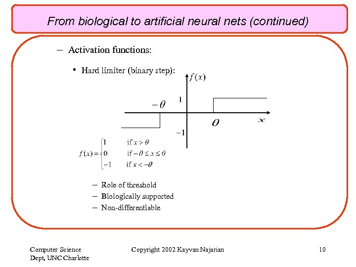 From biological to artificial neural nets (continued) – Activation functions: • Hard limiter (binary