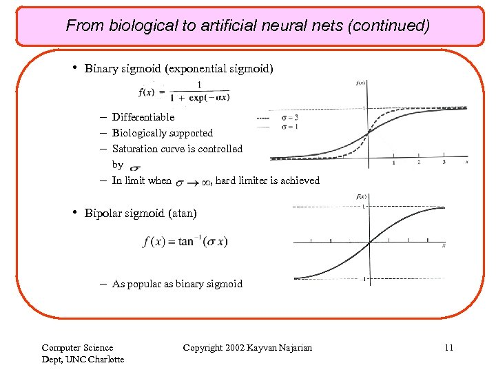 From biological to artificial neural nets (continued) • Binary sigmoid (exponential sigmoid) – Differentiable