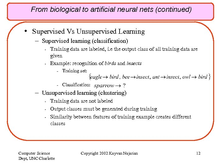 From biological to artificial neural nets (continued) • Supervised Vs Unsupervised Learning – Supervised