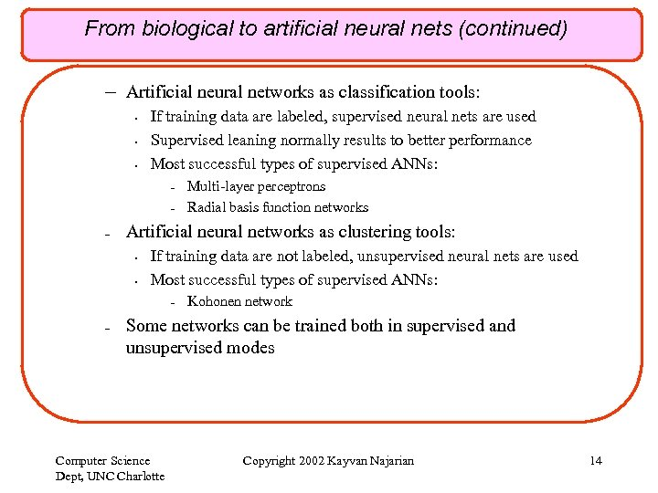 From biological to artificial neural nets (continued) – Artificial neural networks as classification tools: