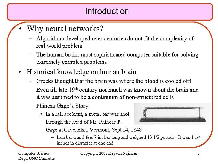 Introduction • Why neural networks? – Algorithms developed over centuries do not fit the