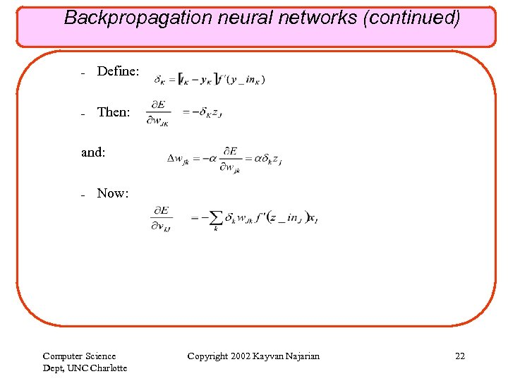 Backpropagation neural networks (continued) – Define: – Then: and: – Now: Computer Science Dept,