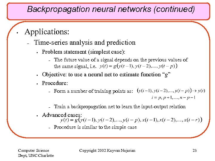 Backpropagation neural networks (continued) • Applications: – Time-series analysis and prediction • Problem statement