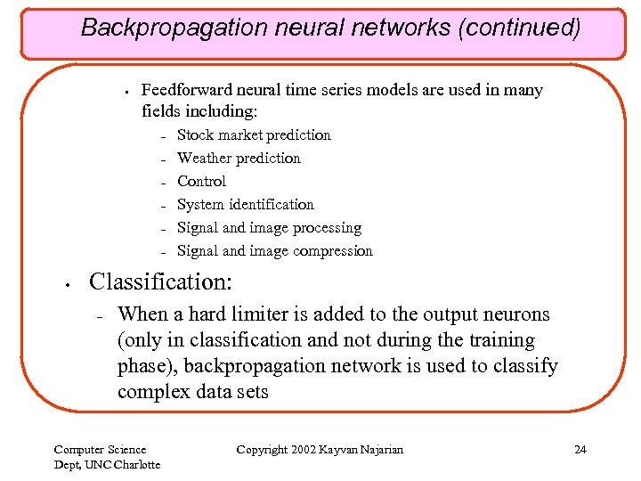Backpropagation neural networks (continued) • Feedforward neural time series models are used in many