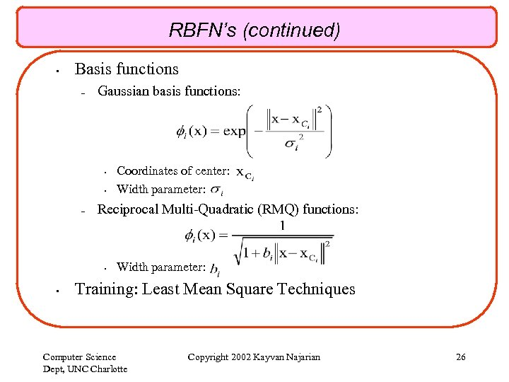 RBFN's (continued) • Basis functions – Gaussian basis functions: • • – Reciprocal Multi-Quadratic