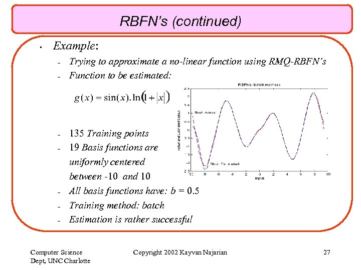 RBFN's (continued) • Example: – – – – Trying to approximate a no-linear function