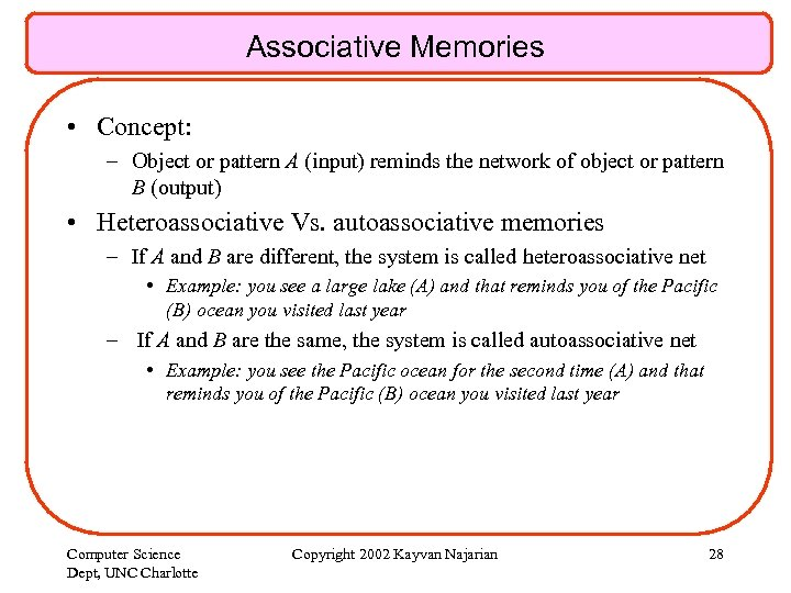 Associative Memories • Concept: – Object or pattern A (input) reminds the network of