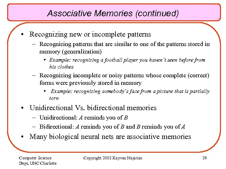 Associative Memories (continued) • Recognizing new or incomplete patterns – Recognizing patterns that are