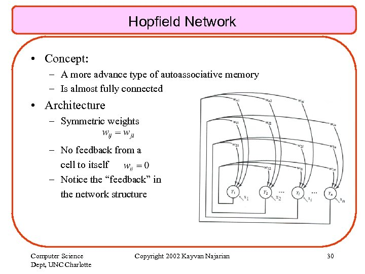Hopfield Network • Concept: – A more advance type of autoassociative memory – Is