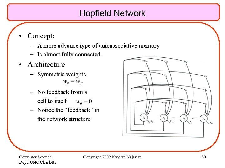 Hopfield Network • Concept: – A more advance type of autoassociative memory – Is