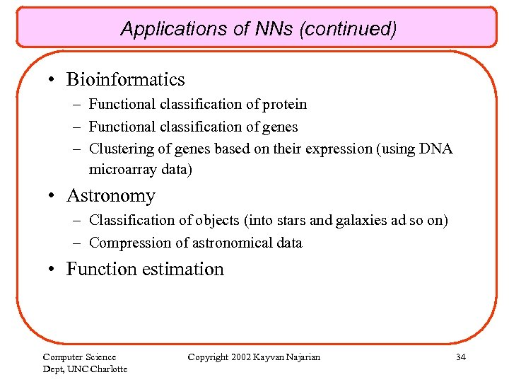 Applications of NNs (continued) • Bioinformatics – Functional classification of protein – Functional classification