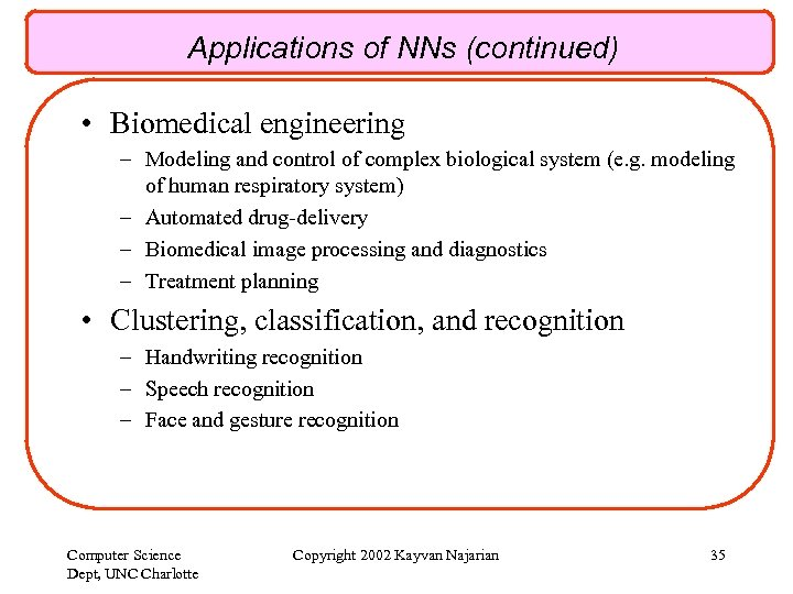 Applications of NNs (continued) • Biomedical engineering – Modeling and control of complex biological