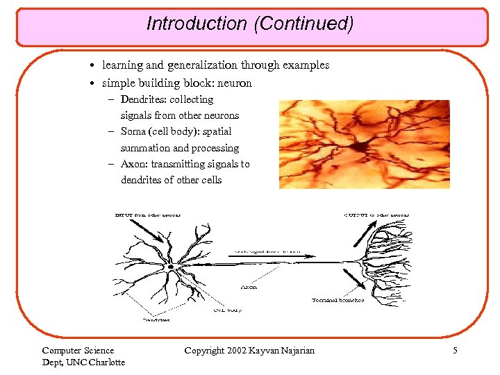 Introduction (Continued) • learning and generalization through examples • simple building block: neuron –