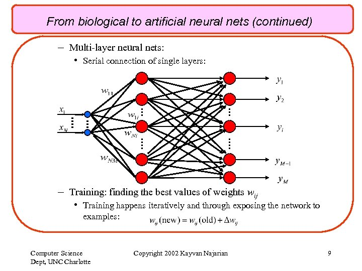 From biological to artificial neural nets (continued) – Multi-layer neural nets: • Serial connection