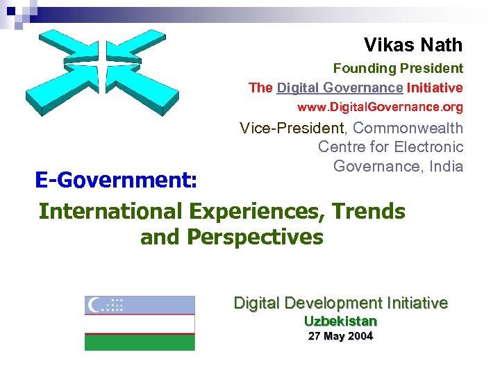 Vikas Nath Founding President The Digital Governance Initiative www. Digital. Governance. org Vice-President, Commonwealth