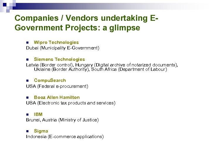 Companies / Vendors undertaking EGovernment Projects: a glimpse Wipro Technologies Dubai (Municipality E-Government) n