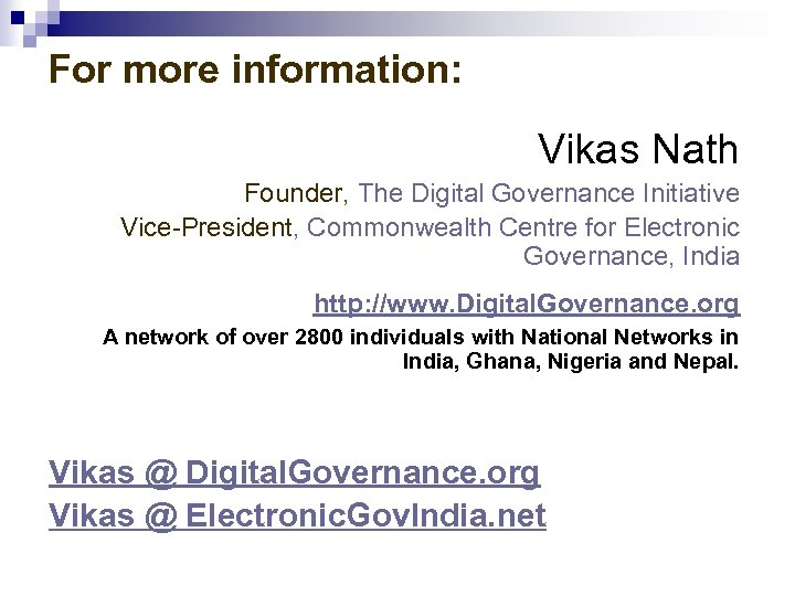 For more information: Vikas Nath Founder, The Digital Governance Initiative Vice-President, Commonwealth Centre for