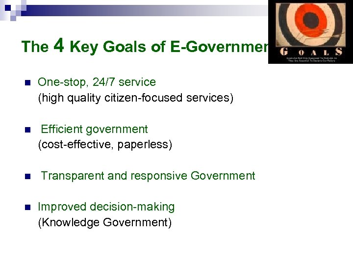 The 4 Key Goals of E-Government n One-stop, 24/7 service (high quality citizen-focused services)