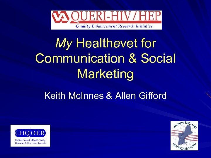 My Healthevet for Communication & Social Marketing Keith Mc. Innes & Allen Gifford