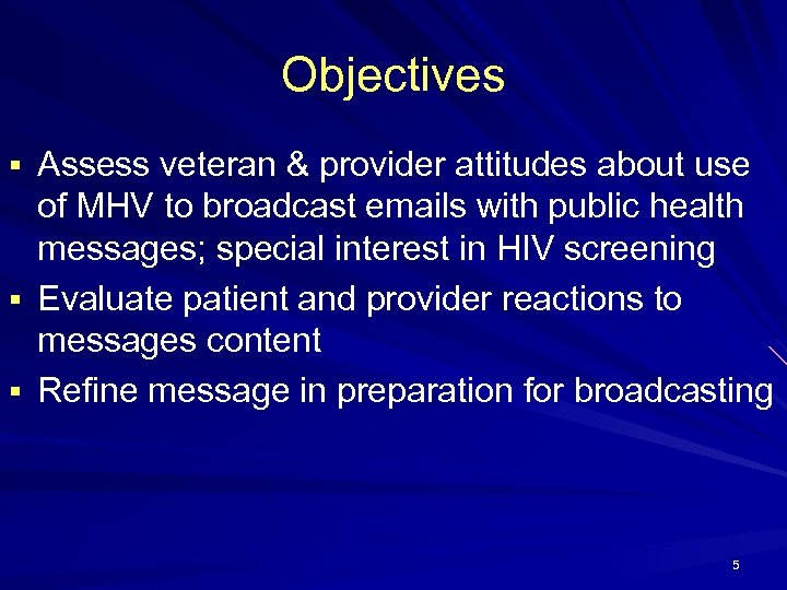 Objectives § Assess veteran & provider attitudes about use of MHV to broadcast emails
