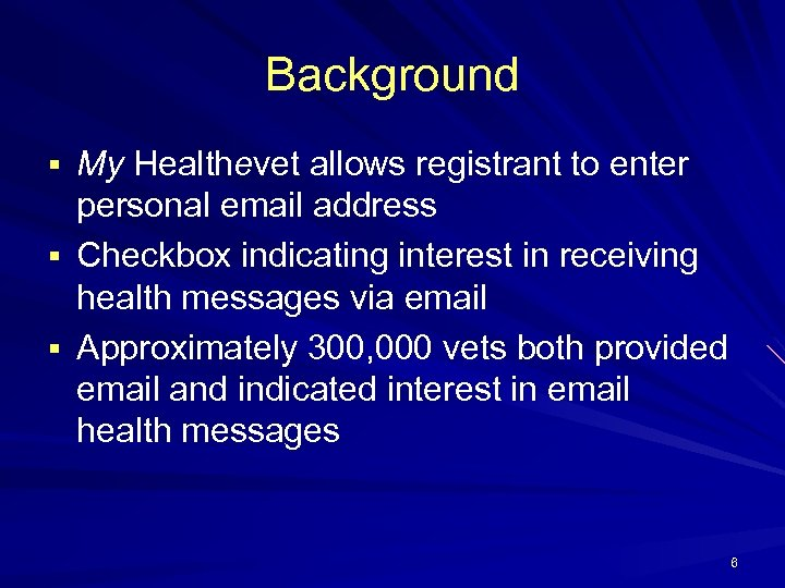 Background § My Healthevet allows registrant to enter personal email address § Checkbox indicating