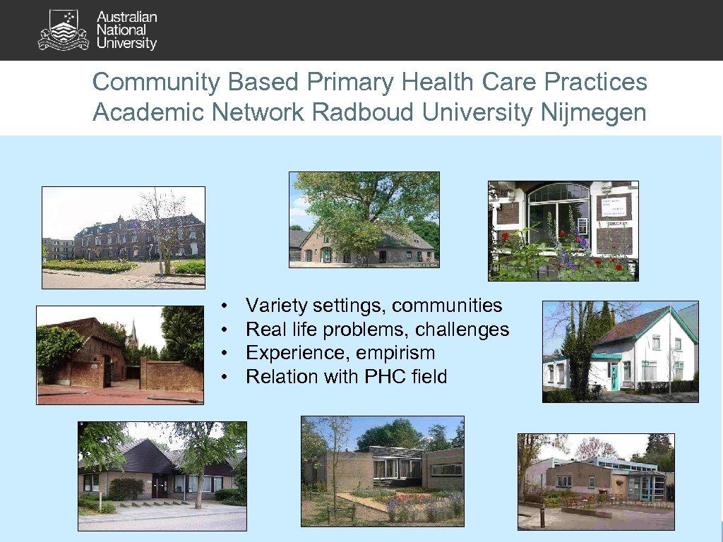 Community Based Primary Health Care Practices Academic Network Radboud University Nijmegen • • Variety