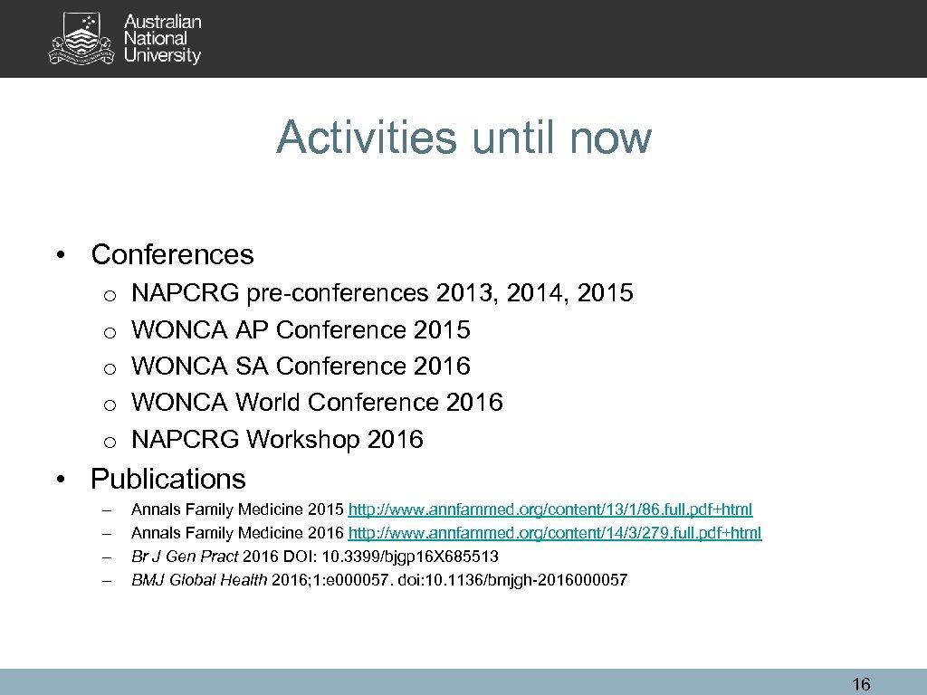 Activities until now • Conferences o o o NAPCRG pre-conferences 2013, 2014, 2015 WONCA