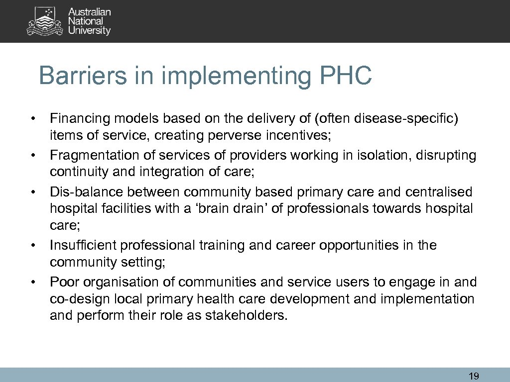 Barriers in implementing PHC • Financing models based on the delivery of (often disease-specific)