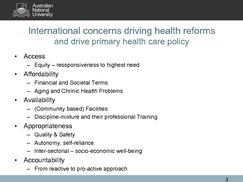 International concerns driving health reforms and drive primary health care policy • Access –