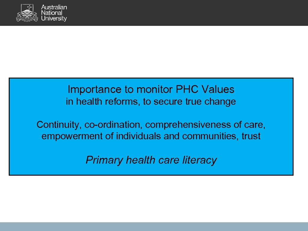 Importance to monitor PHC Values in health reforms, to secure true change Continuity, co-ordination,