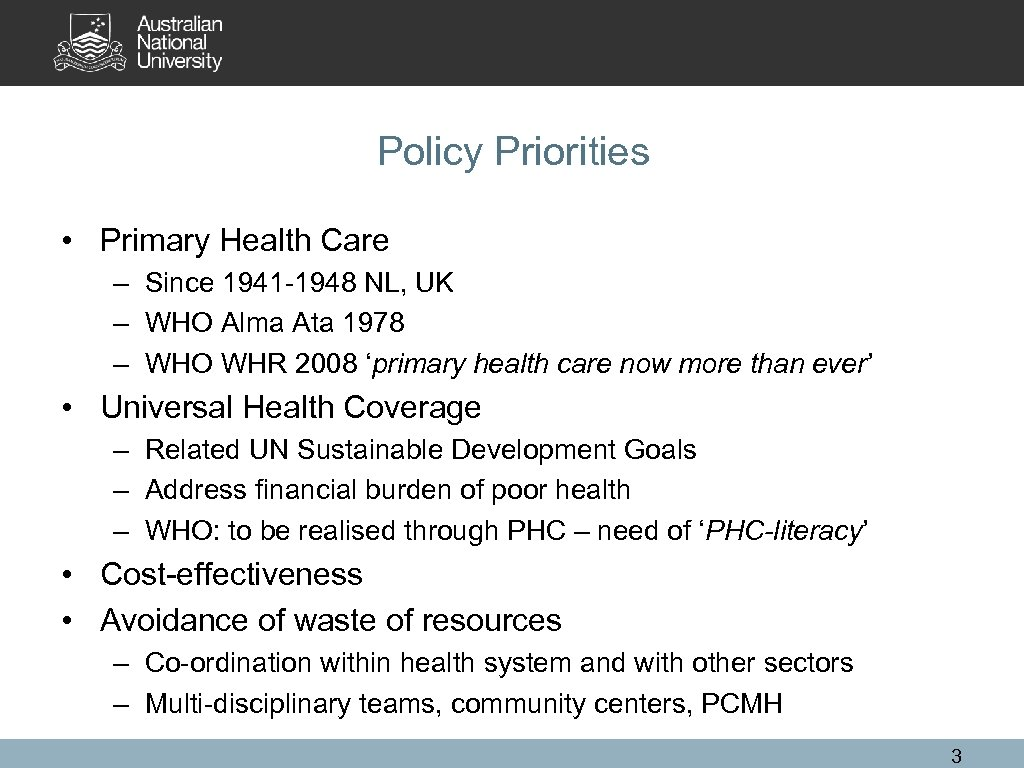 Policy Priorities • Primary Health Care – Since 1941 -1948 NL, UK – WHO