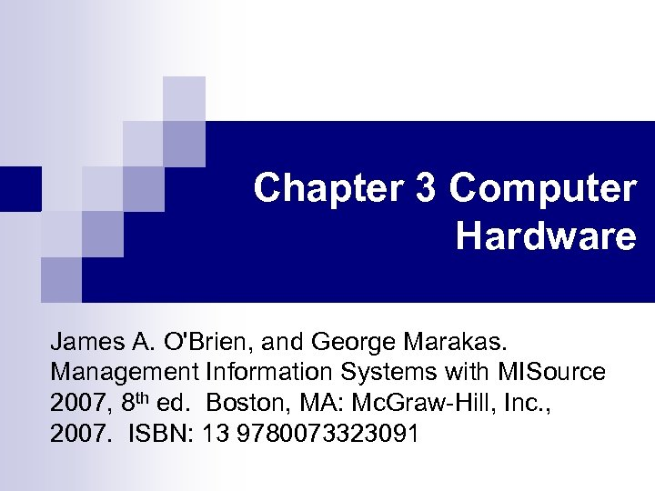 Chapter 3 Computer Hardware James A. O'Brien, and George Marakas. Management Information Systems with