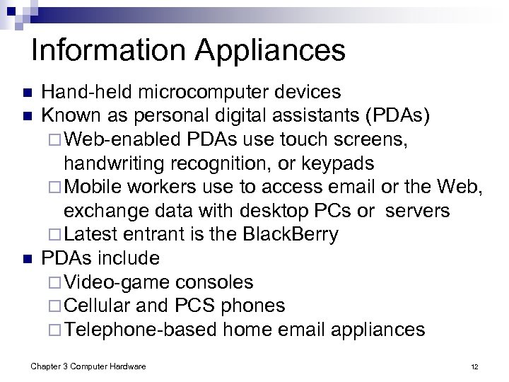Information Appliances n n n Hand-held microcomputer devices Known as personal digital assistants (PDAs)