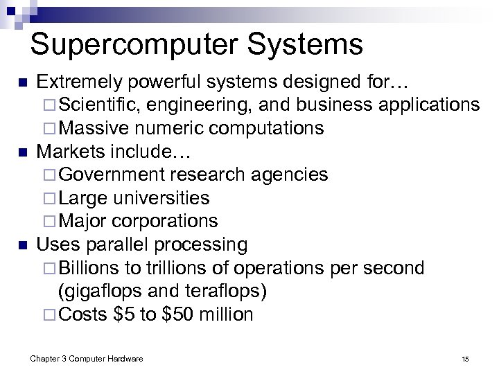 Supercomputer Systems n n n Extremely powerful systems designed for… ¨ Scientific, engineering, and