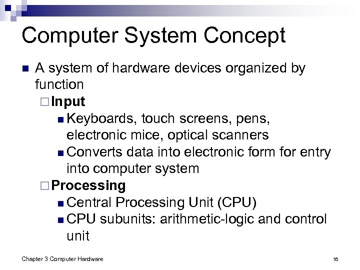 Computer System Concept n A system of hardware devices organized by function ¨ Input