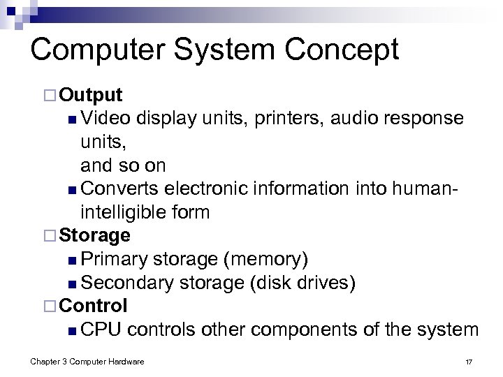 Computer System Concept ¨ Output n Video display units, printers, audio response units, and