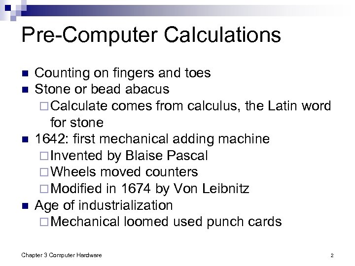Pre-Computer Calculations n n Counting on fingers and toes Stone or bead abacus ¨