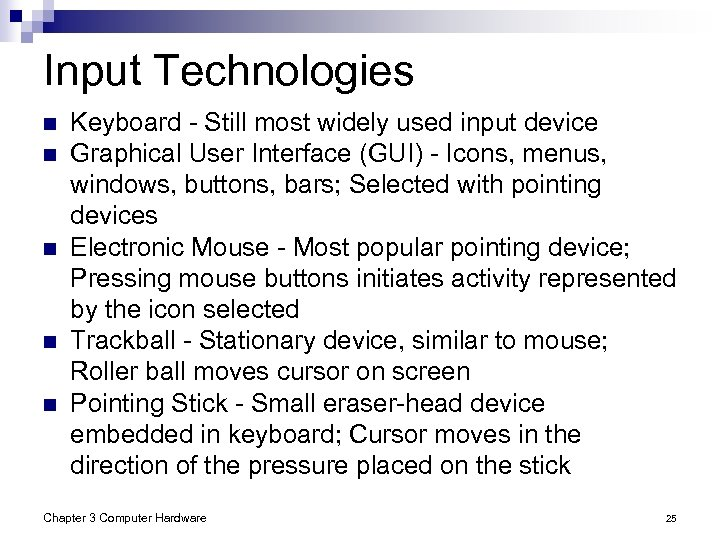 Input Technologies n n n Keyboard - Still most widely used input device Graphical