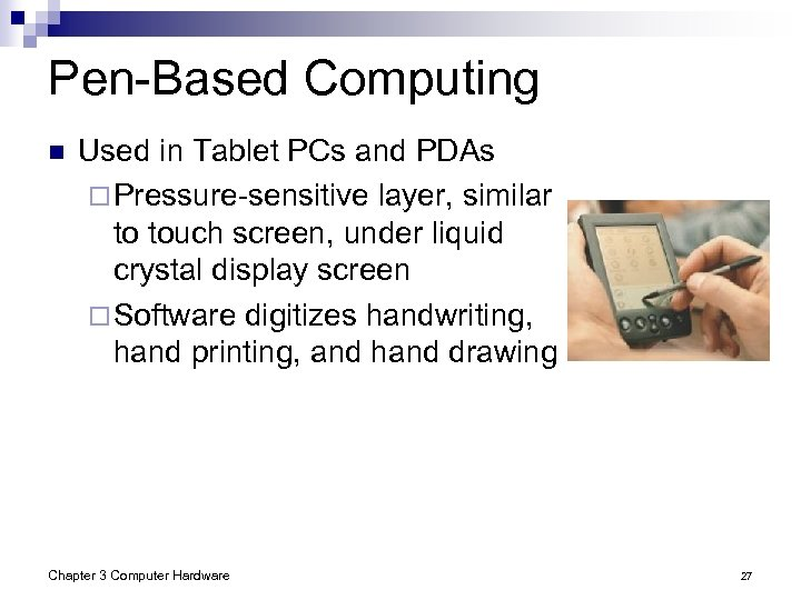 Pen-Based Computing n Used in Tablet PCs and PDAs ¨ Pressure-sensitive layer, similar to