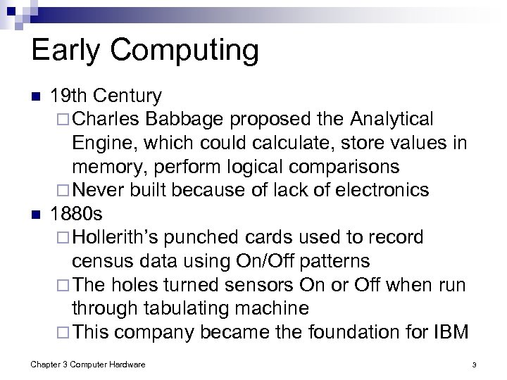Early Computing n n 19 th Century ¨ Charles Babbage proposed the Analytical Engine,
