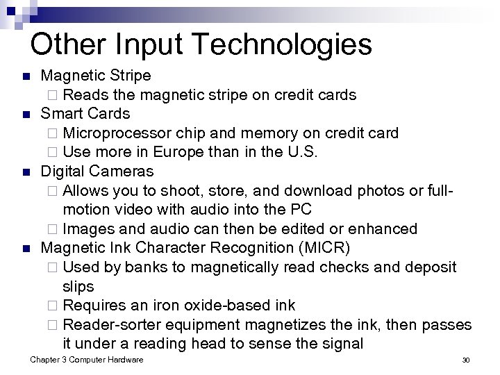 Other Input Technologies n n Magnetic Stripe ¨ Reads the magnetic stripe on credit
