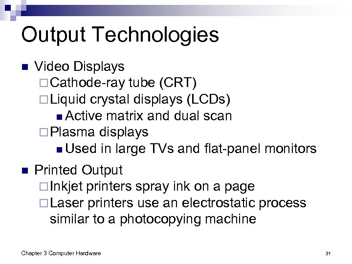 Output Technologies n Video Displays ¨ Cathode-ray tube (CRT) ¨ Liquid crystal displays (LCDs)