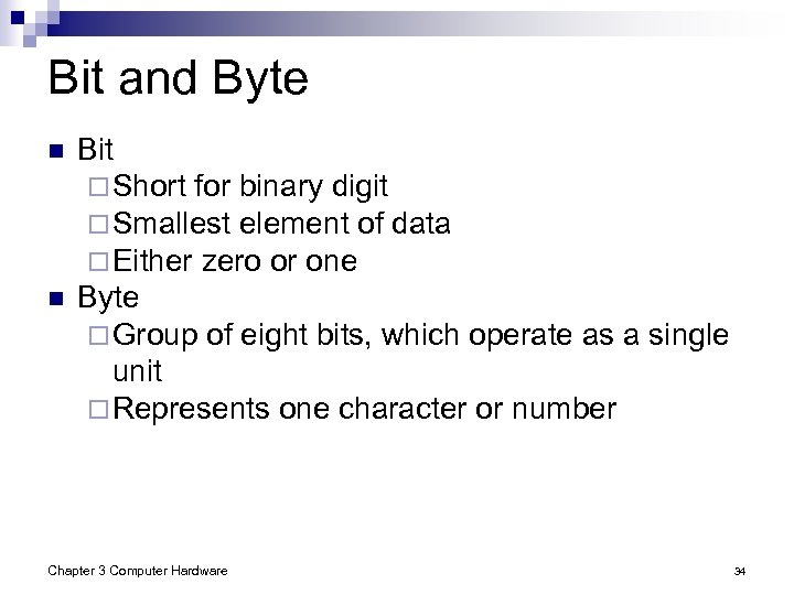 Bit and Byte n n Bit ¨ Short for binary digit ¨ Smallest element