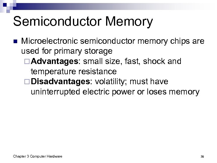 Semiconductor Memory n Microelectronic semiconductor memory chips are used for primary storage ¨ Advantages: