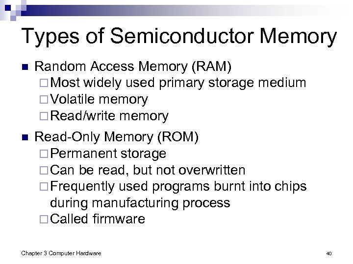 Types of Semiconductor Memory n Random Access Memory (RAM) ¨ Most widely used primary